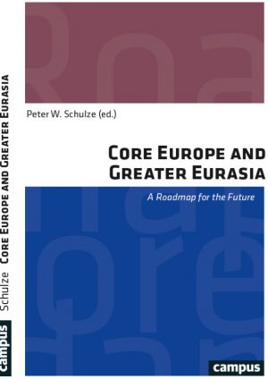 Core Europe and Greater Eurasia - A Roadmap for the Future