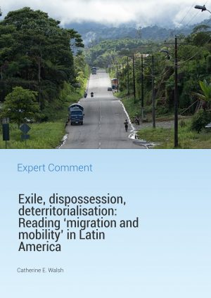 Exile, dispossession, deterritorialisation: Reading 'migration and mobility' in Latin America
